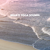 Bhakti Yoga Sounds by Various Artists
