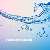 Purely Water Sounds by Various Artists