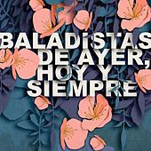 Baladistas de ayer, hoy y siempre de Various Artists