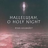 Hallelujah / O Holy Night by Ryan Ahlwardt