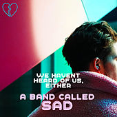 We Haven't Heard of Us, Either by A Band Called Sad