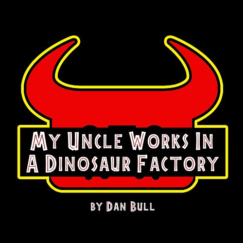 My Uncle Works in a Dinosaur Factory (Jurassic World Evolution: Secrets of Dr. Wu Song) by Dan Bull
