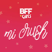 Mi Crush (Meu Crush) de BFF Girls