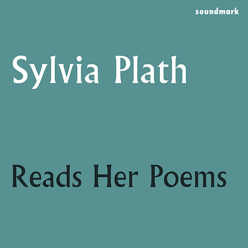 Sylvia Plath Reads Her Poems by Sylvia Plath