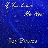 If You Leave Me Now by Joy Peters