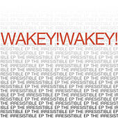 Irresistible EP by Wakey! Wakey!