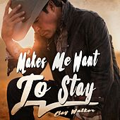 Makes Me Want to Stay by Clay Walker