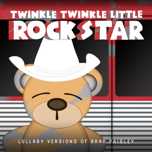 Lullaby Versions of Brad Paisley de Twinkle Twinkle Little Rock Star