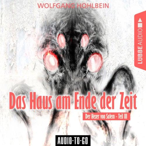 Das Haus am Ende der Zeit - Der Hexer von Salem 3 (Gekürzt) von Wolfgang Hohlbein