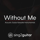 Without Me (Acoustic Guitar Karaoke Instrumentals) de Sing2Guitar