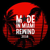 Made In Miami Rewind 2018 by Various Artists