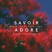 When the Summer Ends (Lucas Santos Remix) by Savoir Adore