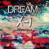 Dream. 0-1 Ethereal (Welcome to Dreanema. The Very First Dream.Cinema - The Ethereal Dream. Will Send You on a Lukewarm Flight Through High Atmosphere) von Various Artists