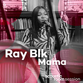 Mama (Acoustic Room Session) by Ray Blk