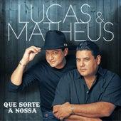 Que Sorte a Nossa de Lucas & Matheus