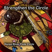 Strengthen the Circle by Huron River Flute Circle