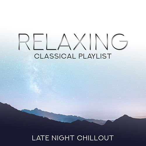 Relaxing Classical Playlist: Late Night Chillout de Various Artists