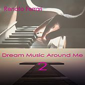 Dream Music Around Me 2 by Renato Ferrari