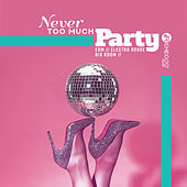 Never Too Much Party: EDM, Electro House, Big Room, Best Hits de Various Artists