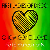 First Ladies of Disco, Show Some Love (Moto Blanco Remix) by First Ladies of Disco
