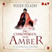 Im Zeichen des Einhorns - Die Chroniken von Amber, Teil 3 (Ungekürzt) von Roger Zelazny