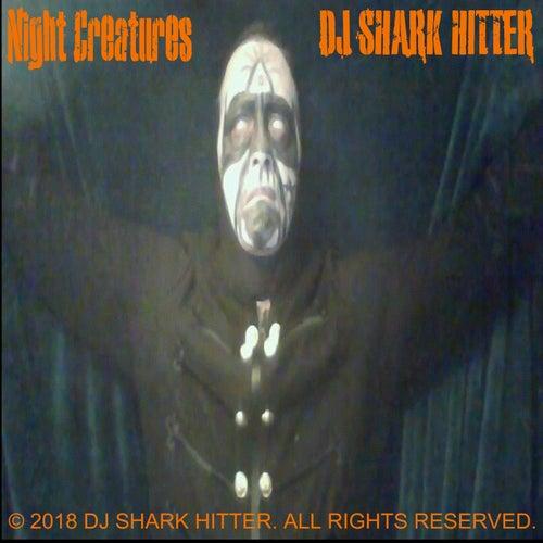 Night Creatures by DJ Shark Hitter