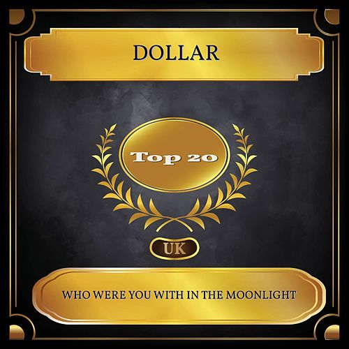 Who Were You with in the Moonlight (UK Chart Top 20 - No. 14) de Dollar