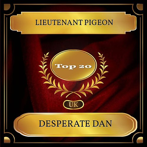 Desperate Dan (UK Chart Top 20 - No. 17) by Lieutenant Pigeon