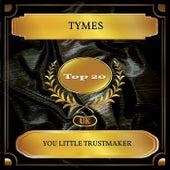 You Little Trustmaker (UK Chart Top 20 - No. 18) de The Tymes