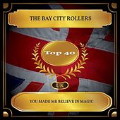 You Made Me Believe in Magic (UK Chart Top 40 - No. 34) by Bay City Rollers