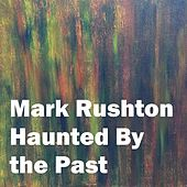 Haunted by the Past by Mark Rushton