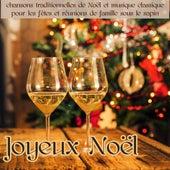 Joyeux Noël – Musique de Noël, chansons traditionnelles de Noël et musique classique pour les fêtes et réunions de famille sous le sapin de Various Artists