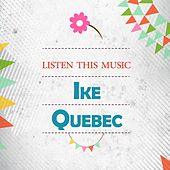 Listen This Music by Ike Quebec