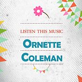 Listen This Music by Ornette Coleman