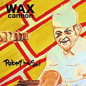 Robert in the Soil by Wax Cannon