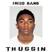 Thuggin' by Fredo Bang