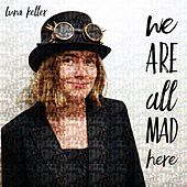 We Are All Mad Here by Luna Keller