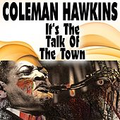 It's The Talk Of The Town by Coleman Hawkins