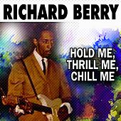 Hold Me, Thrill Me, Chill Me by Richard Berry