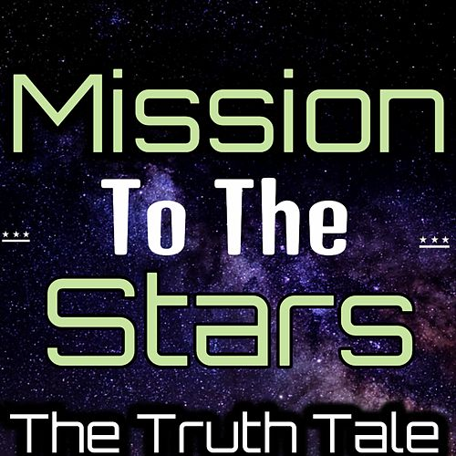 Mission to the Stars by The Truth Tale