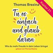 Tu es einfach und glaub daran: Kapitel 21 von Thomas Brezina
