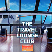 The Travel Lounge Club Beautiful Chillout Music for the World Traveler di Various Artists