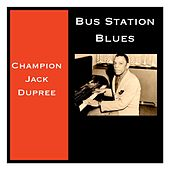 Bus Station Blues by Champion Jack Dupree