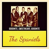 Goodnite, Sweetheart, Goodnite by The Spaniels