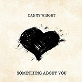 Something About You de Danny Wright