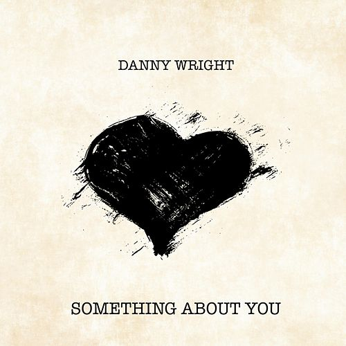 Something About You by Danny Wright