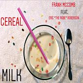 Cereal Milk (feat. Eric The Robe Roberson) by Frank McComb