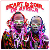 Heart and Soul Of Africa Vol, 13 by Various Artists