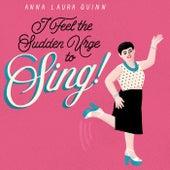 I Feel the Sudden Urge to Sing! de Anna Laura Quinn
