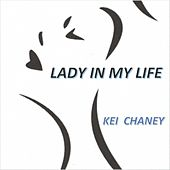 Lady in My Life by Kei Chaney